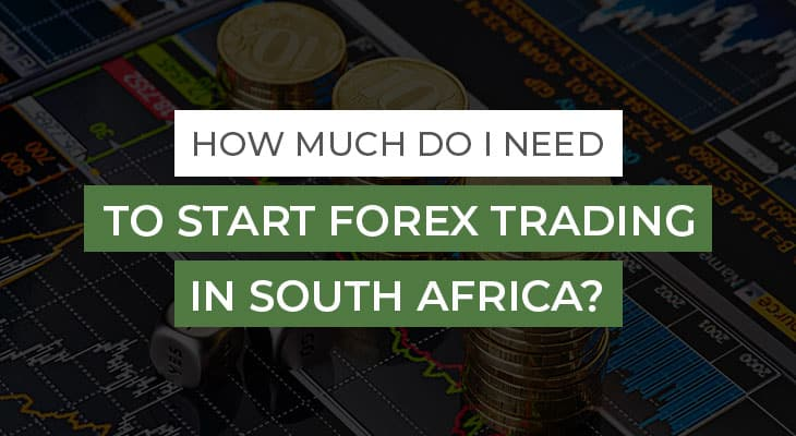 how much do I need to start trading forex in south africa