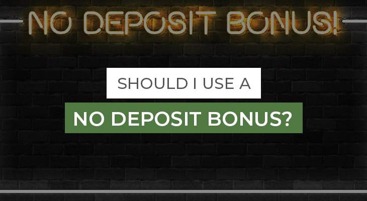 Should I use a No Deposit Bonus