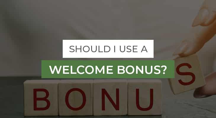 Should I use a Welcome Bonus